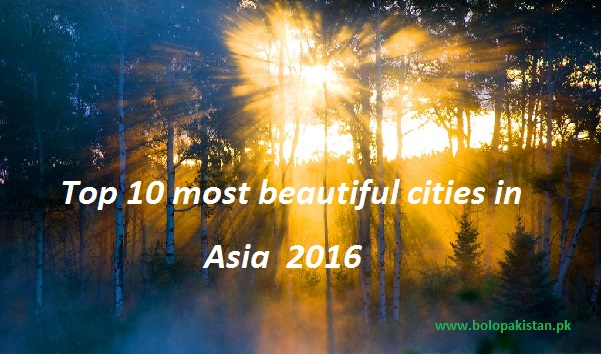Top 10 most beautiful cities in Asia 2016